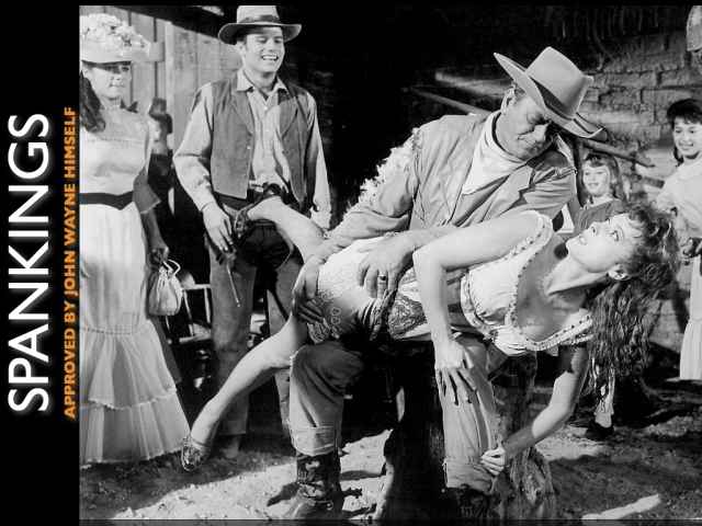 Spankings. Approved by John Wayne himself